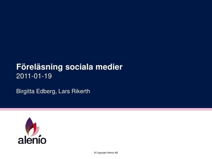 Föreläsning sociala medier2011-01-19Birgitta Edberg, Lars Rikerth                                © Copyright Alenio AB