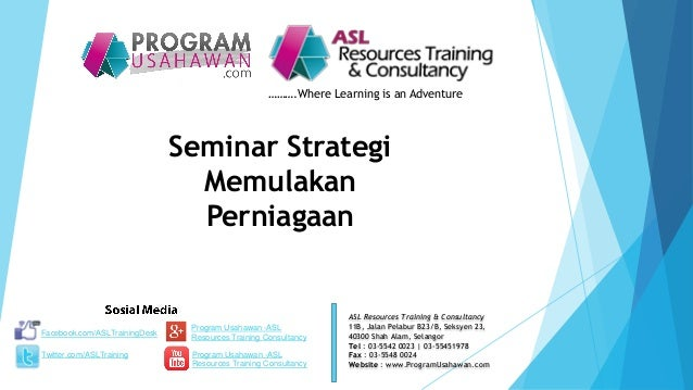 Seminar Strategi Memulakan Perniagaan ……….Where Learning is an Adventure ASL Resources Training & Consultancy 11B, Jalan P...