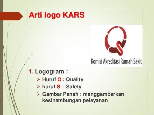 Arti logo KARS 2. Nama organisasi : Komisi Akreditasi Rumah Sakit. 3. Warna merah adalah wujud dari independensi yang menj...