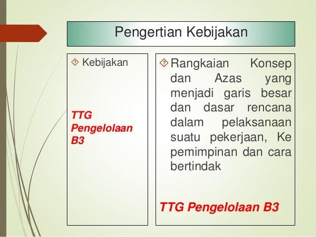 Pedoman TTG Pengelolaan B3 Kumpulan ketentuan dasar yg memberi arah bagaimana sesuatu dilakukan ; hal pokok yg menjadi d...