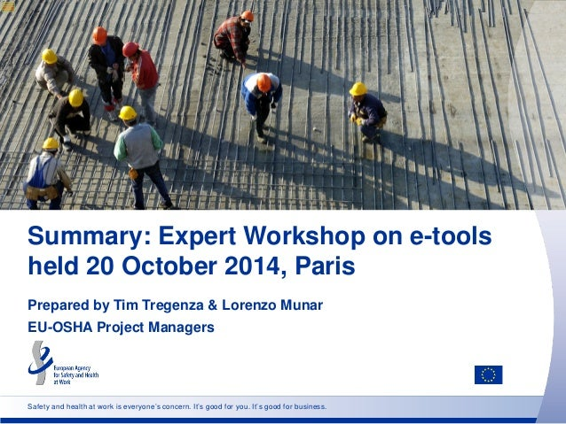 Safety and health at work is everyone's concern. It's good for you. It's good for business. Summary: Expert Workshop on e-...