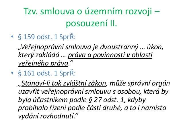 """Tzv. smlouva o územním rozvoji – posouzení II. • § 159 odst. 1 SprŘ: """"Veřejnoprávní smlouva je dvoustranný … úkon, který z..."""