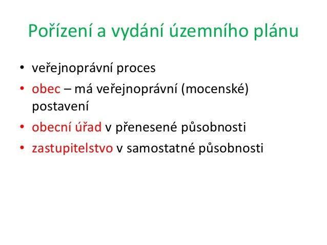Pořízení a vydání územního plánu • veřejnoprávní proces • obec – má veřejnoprávní (mocenské) postavení • obecní úřad v pře...