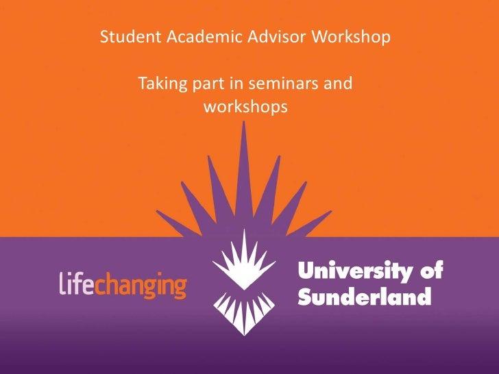 Student Academic Advisor Workshop<br />Taking part in seminars and workshops<br />