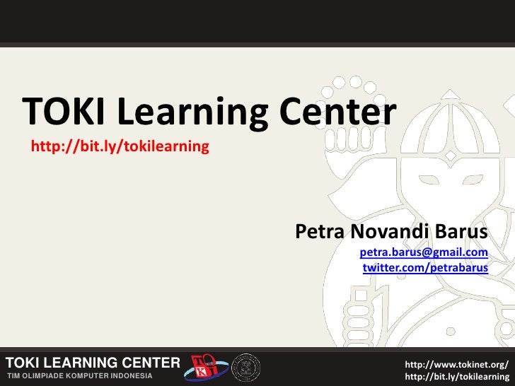 TOKI Learning Center<br />http://bit.ly/tokilearning<br />Petra Novandi Barus<br />petra.barus@gmail.com<br />twitter.com/...