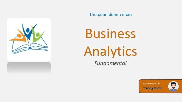 Brought to you by: Truong Bomi Thu quan doanh nhan Business Analytics Fundamental