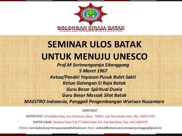 SEMINAR ULOS BATAK UNTUK MENUJU UNESCO Prof.M Sorimangaraja Sitanggang 5 Maret 1967 Ketua/Pendiri Yayasan Pusuk Buhit Sakt...