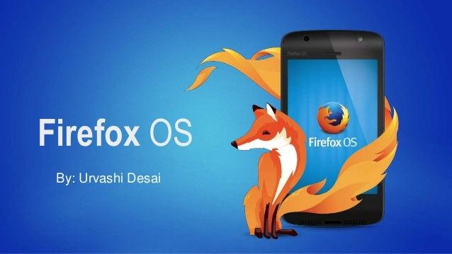 Firefox OS By: Urvashi Desai