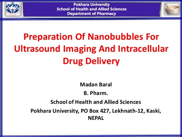 Preparation Of Nanobubbles For Ultrasound Imaging And Intracellular Drug Delivery Madan Baral B. Pharm. School of Health a...