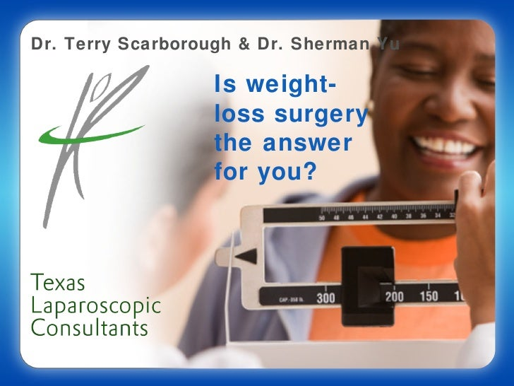 Dr. Terry Scarborough & Dr. Sherman Yu                  Is weight-                  loss surgery                  the answ...