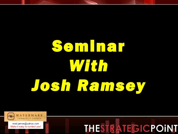Seminar With Josh Ramsey [email_address] Make it easy to contact you!
