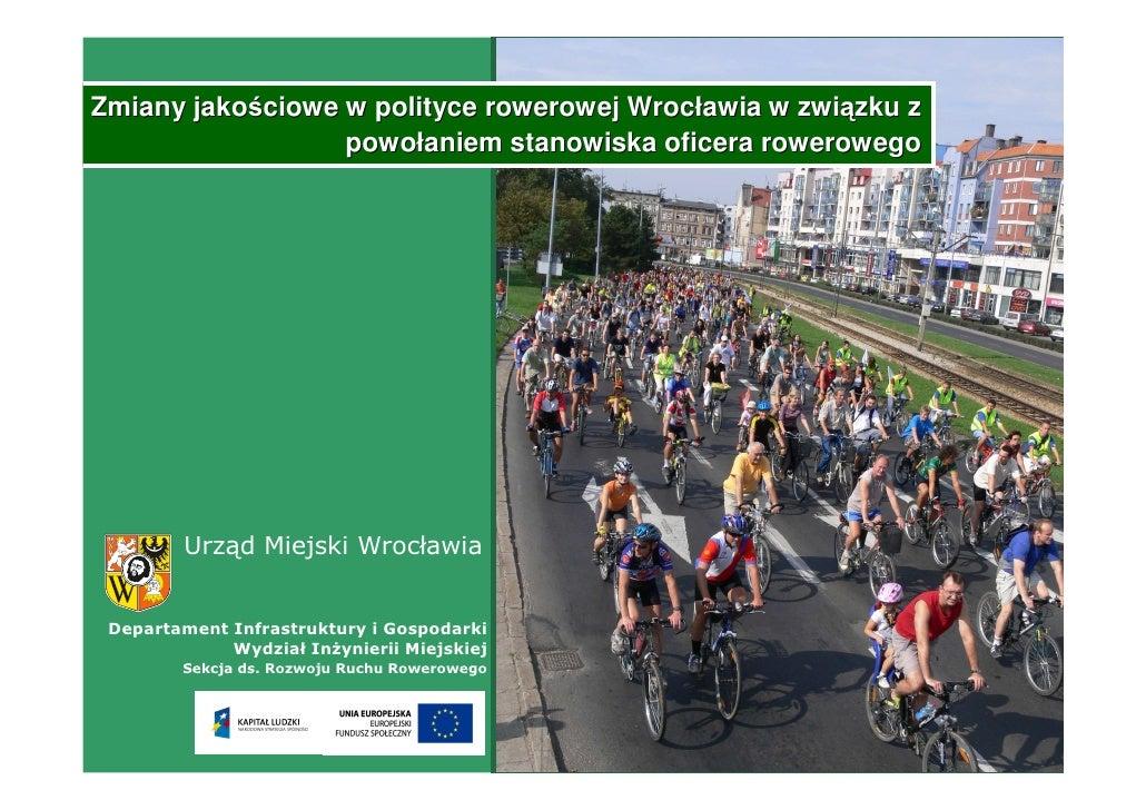 Zmiany jakościowe w polityce rowerowej Wrocławia w związku z                   powołaniem stanowiska oficera rowerowego   ...