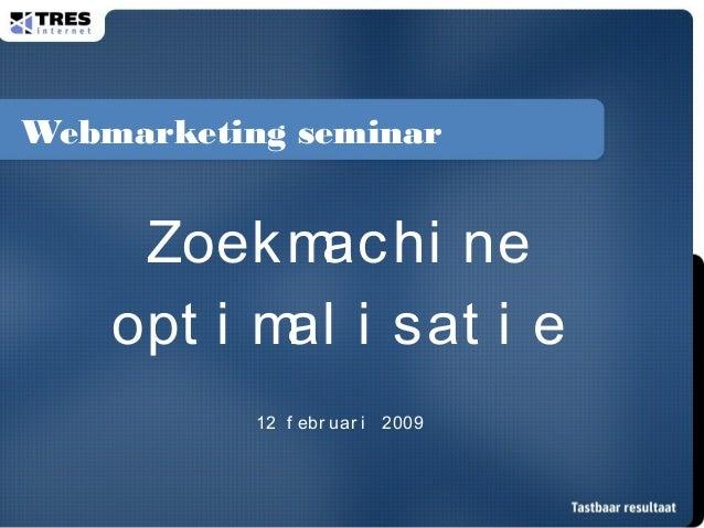Webmarketing seminar Zoekmachi ne opt i mal i sat i e 12 f ebr uar i 2009