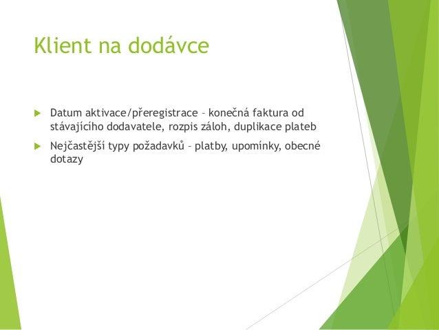 Klient na dodávce  Datum aktivace/přeregistrace – konečná faktura od stávajícího dodavatele, rozpis záloh, duplikace plat...