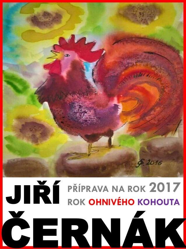 www.akademiestesti.webs.com PŘÍPRAVA NA ROK 2017 ROK OHNIVÉHO KOHOUTAJIŘÍ ČERNÁK
