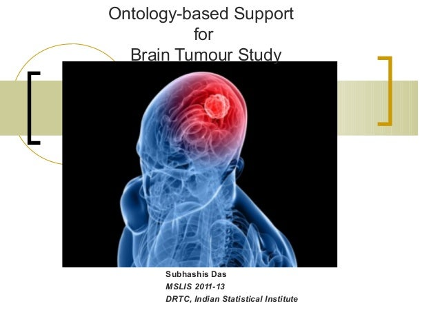 Ontology-based Support          for  Brain Tumour Study      Subhashis Das      MSLIS 2011-13      DRTC, Indian Statistica...