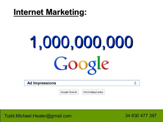 Internet Marketing:          1,000,000,000                         Ad ImpressionsTodd.Michael.Heater@gmail.com            ...