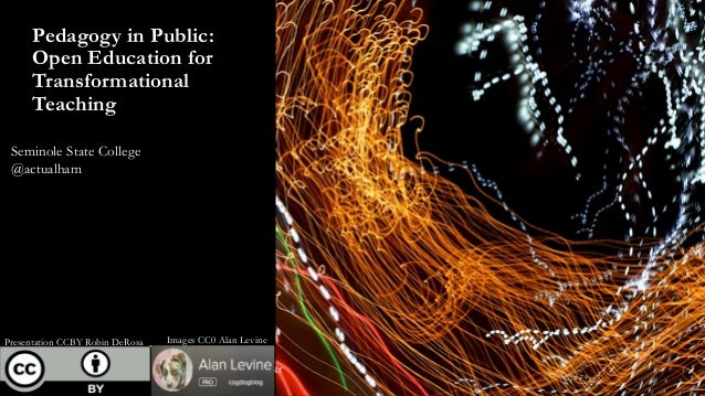 Pedagogy in Public: Open Education for Transformational Teaching All photos CC0 Alan Levine from Flickr Seminole State Col...