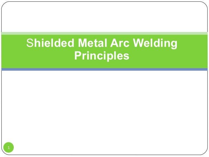 S hielded Metal Arc Welding Principles