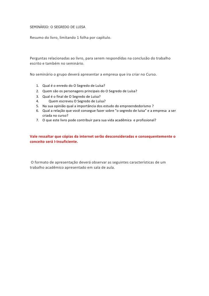 SEMINÀRIO: O SEGREDO DE LUISA<br />Resumo do livro, limitando 1 folha por capítulo.<br /><br />Perguntas relacionadas ao...