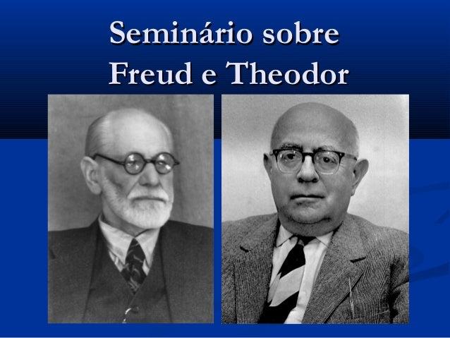 Seminário sobreSeminário sobre Freud e TheodorFreud e Theodor