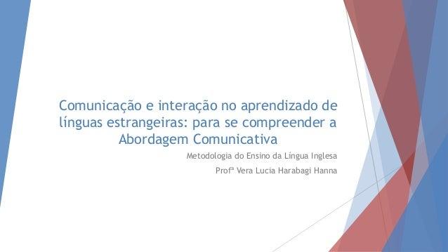 Comunicação e interação no aprendizado de línguas estrangeiras: para se compreender a Abordagem Comunicativa Metodologia d...