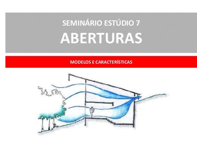 MODELOS E CARACTERÍSTICAS SEMINÁRIO ESTÚDIO 7 ABERTURAS