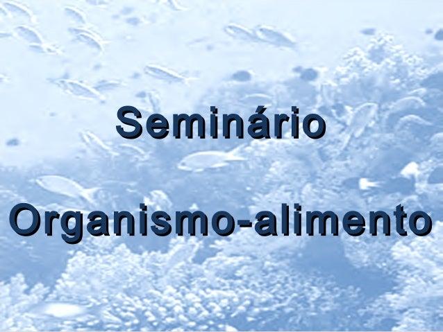 SeminárioSeminário Organismo-alimentoOrganismo-alimento