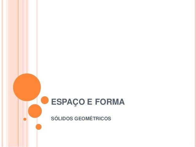 ESPAÇO E FORMA  SÓLIDOS GEOMÉTRICOS