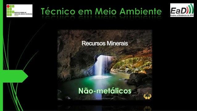 OS RECURSOS minerais não-metálicos, embora muito importantes  para o atendimento das necessidades da população e para o  c...