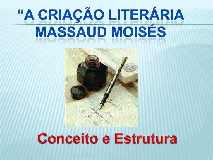 """""""A Criação Literária<br />Massaudmoisés<br />Conceito e Estrutura<br />"""