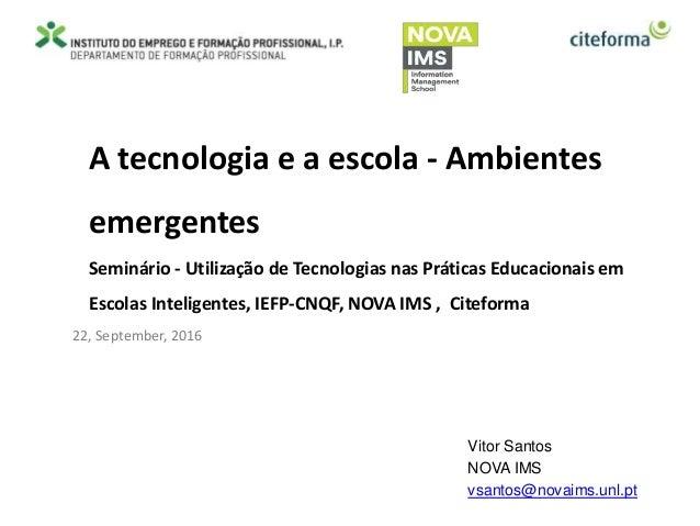 A tecnologia e a escola - Ambientes emergentes Seminário - Utilização de Tecnologias nas Práticas Educacionais em Escolas ...