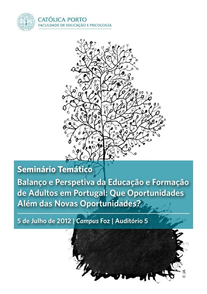 Seminário TemáticoBalanço e Perspetiva da Educação e Formaçãode Adultos em Portugal: Que OportunidadesAlém das Novas Oport...