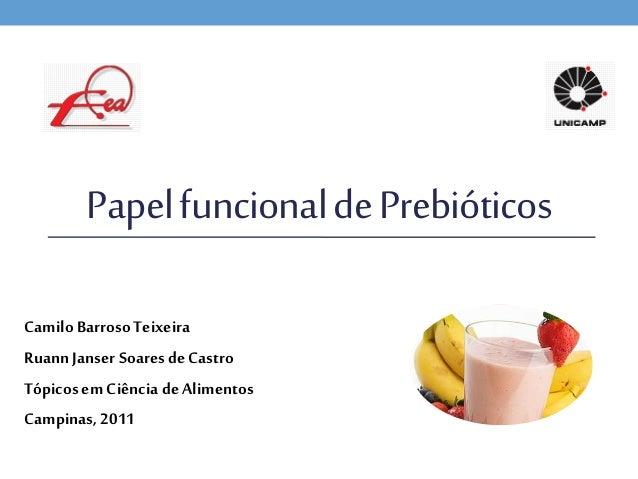 Papel funcional de PrebióticosCamilo Barroso TeixeiraRuann Janser Soares de CastroTópicos em Ciência de AlimentosCampinas,...