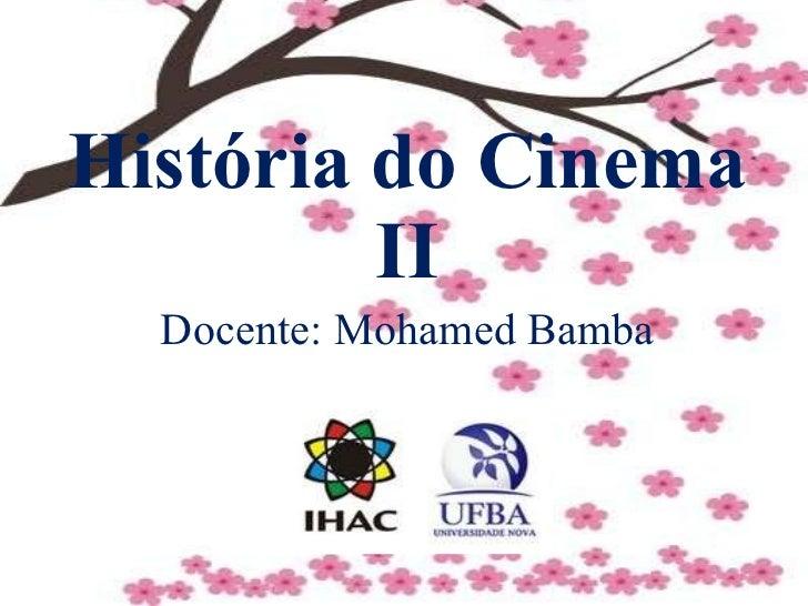 História do Cinema II Docente: Mohamed Bamba