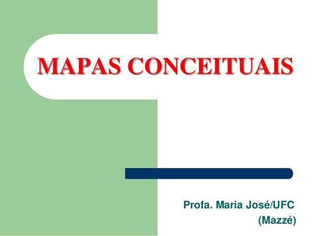 MAPAS CONCEITUAIS  Profa. Maria José/UFC  (Mazzé)