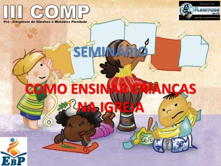 Pré - Congresso de Obreiros e Ministros Plenitude                                        SEMINÁRIO            COMO ENSINAR...