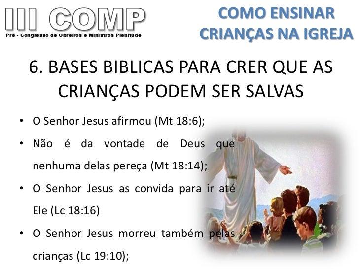 COMO ENSINARPré - Congresso de Obreiros e Ministros Plenitude   CRIANÇAS NA IGREJA        6. BASES BIBLICAS PARA CRER QUE ...
