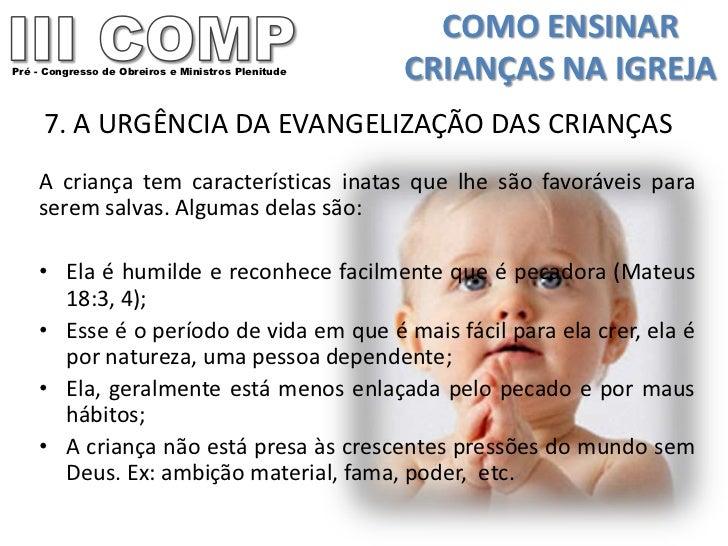 COMO ENSINARPré - Congresso de Obreiros e Ministros Plenitude   CRIANÇAS NA IGREJA     7. A URGÊNCIA DA EVANGELIZAÇÃO DAS ...