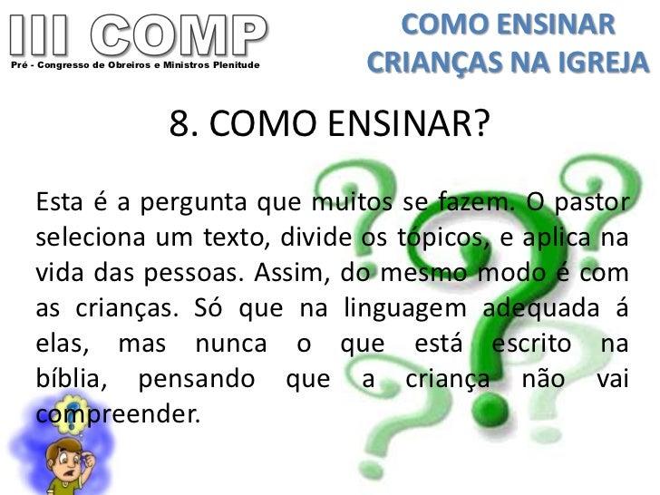 COMO ENSINARPré - Congresso de Obreiros e Ministros Plenitude   CRIANÇAS NA IGREJA                               8. COMO E...