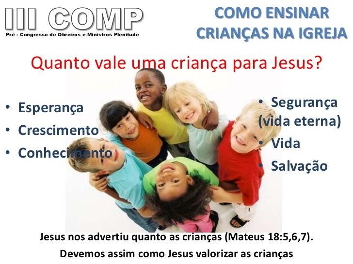 COMO ENSINARPré - Congresso de Obreiros e Ministros Plenitude   CRIANÇAS NA IGREJA         Quanto vale uma criança para Je...