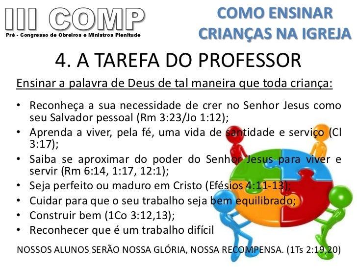 COMO ENSINARPré - Congresso de Obreiros e Ministros Plenitude   CRIANÇAS NA IGREJA                 4. A TAREFA DO PROFESSO...