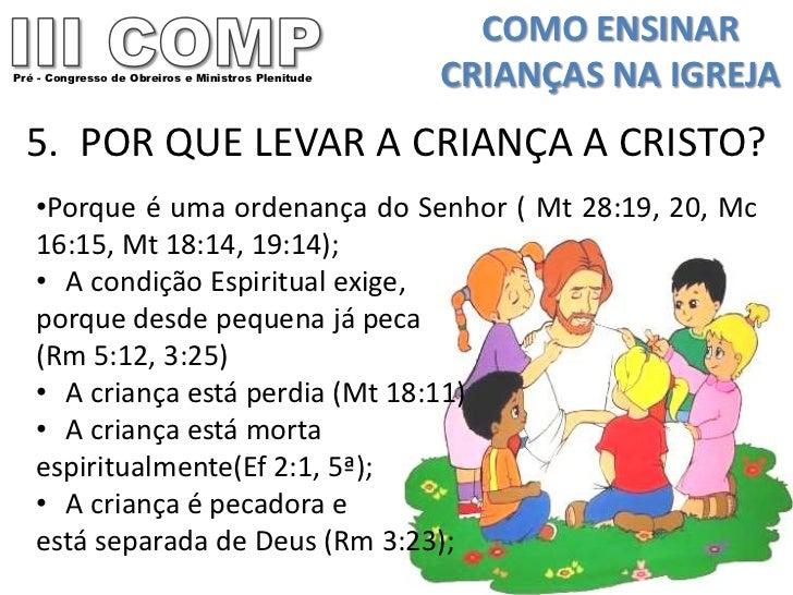 COMO ENSINARPré - Congresso de Obreiros e Ministros Plenitude   CRIANÇAS NA IGREJA  5. POR QUE LEVAR A CRIANÇA A CRISTO?  ...