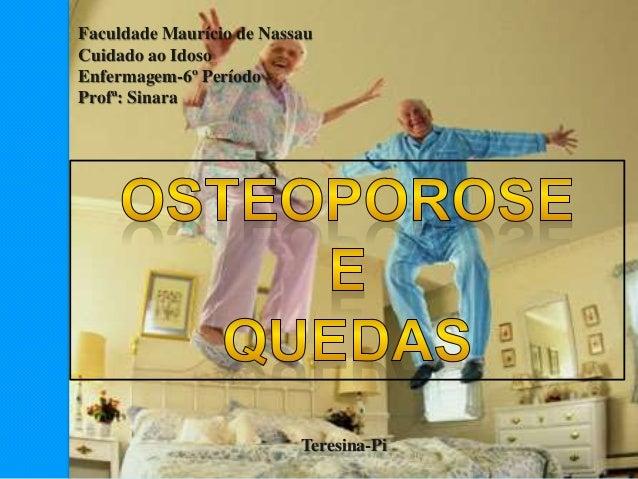 Faculdade Maurício de Nassau Cuidado ao Idoso Enfermagem-6º Período Profª: Sinara Teresina-Pi