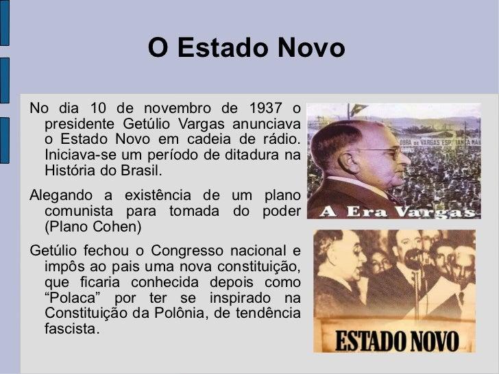 O Estado Novo <ul><li>No dia 10 de novembro de 1937 o presidente Getúlio Vargas anunciava o Estado Novo em cadeia de rádio...