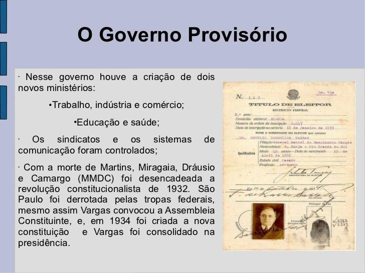 O Governo Provisório <ul><li>Nesse governo houve a criação de dois novos ministérios: </li></ul><ul><li>Trabalho, indústri...