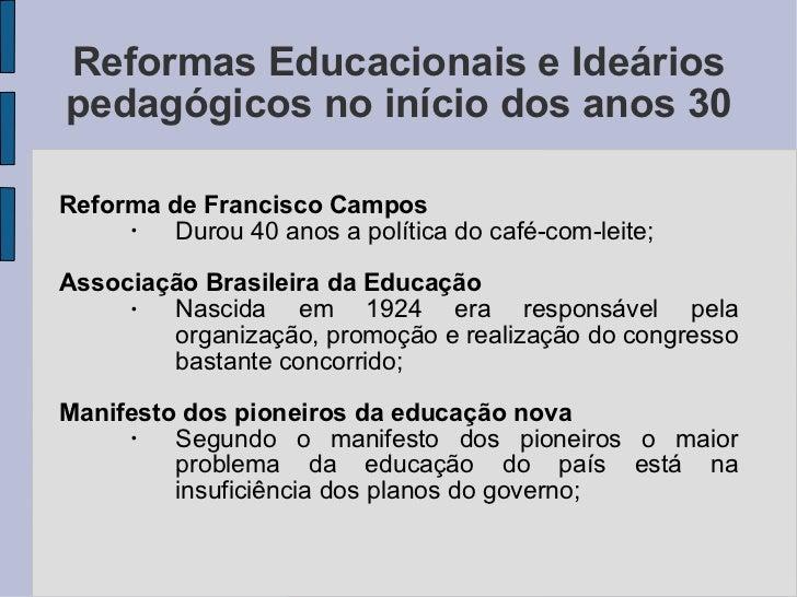 Reformas Educacionais e Ideários pedagógicos no início dos anos 30 <ul><li>Reforma de Francisco Campos </li></ul><ul><ul><...