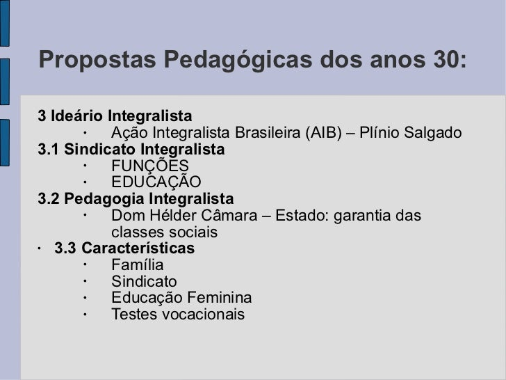 Propostas Pedagógicas dos anos 30:  <ul><li>3 Ideário Integralista </li></ul><ul><ul><li>Ação Integralista Brasileira (AIB...