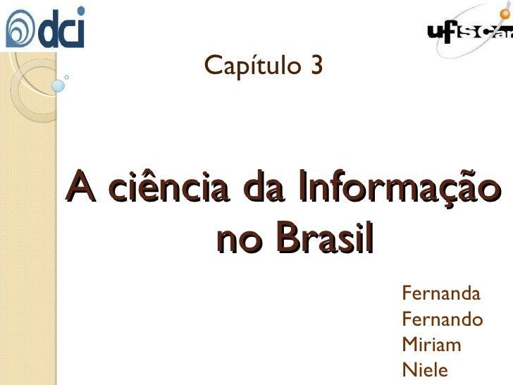 A ciência da Informação   no Brasil Capítulo 3 Fernanda Fernando Miriam Niele