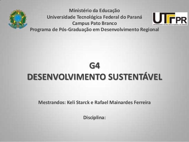 G4DESENVOLVIMENTO SUSTENTÁVELMestrandos: Keli Starck e Rafael Mainardes FerreiraDisciplina:Ministério da EducaçãoUniversid...